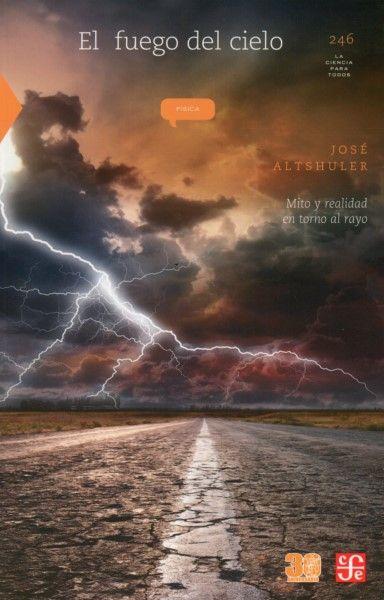 El Fuego En El Cielo. Mito Y Realidad En Torno Al Rayo