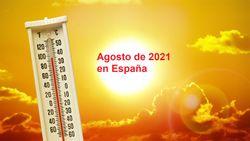 Agosto de 2021 en España: el noveno agosto más cálido desde 1961