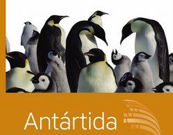 Antártida. Ciencia y aventura en los confines del mundo
