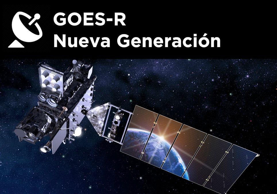 Satélites Goes-R una nueva herramienta meteorológica