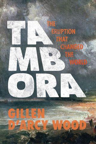 Tambora. The Eruption That Changed the World